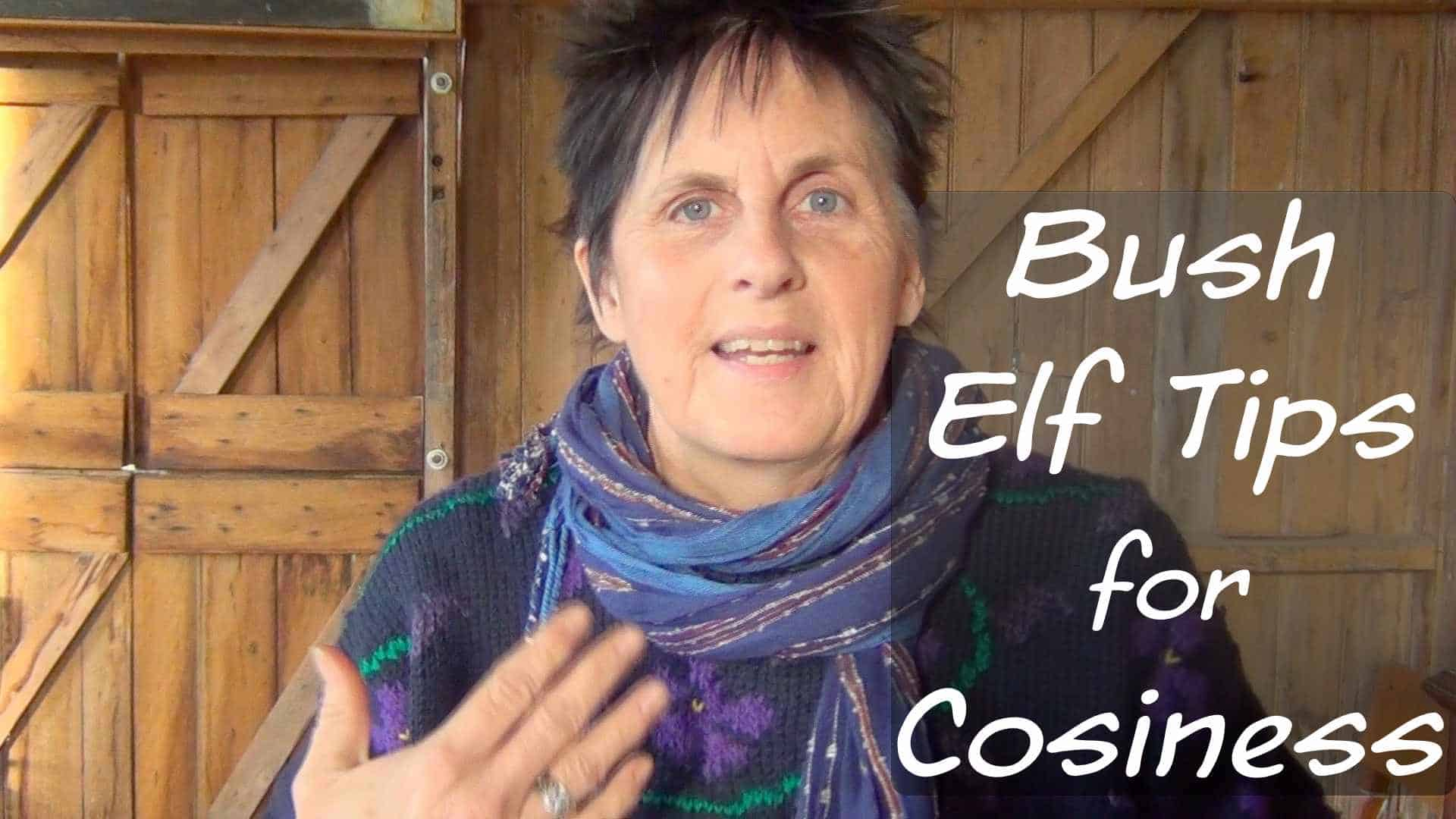 Bush Elf Tips for Cosiness – Word on the Wind